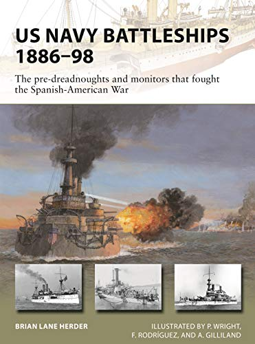 US Navy Battleships 1886–98: The pre-dreadnoughts and monitors that fought the Spanish-American War (New Vanguard, Band 271)