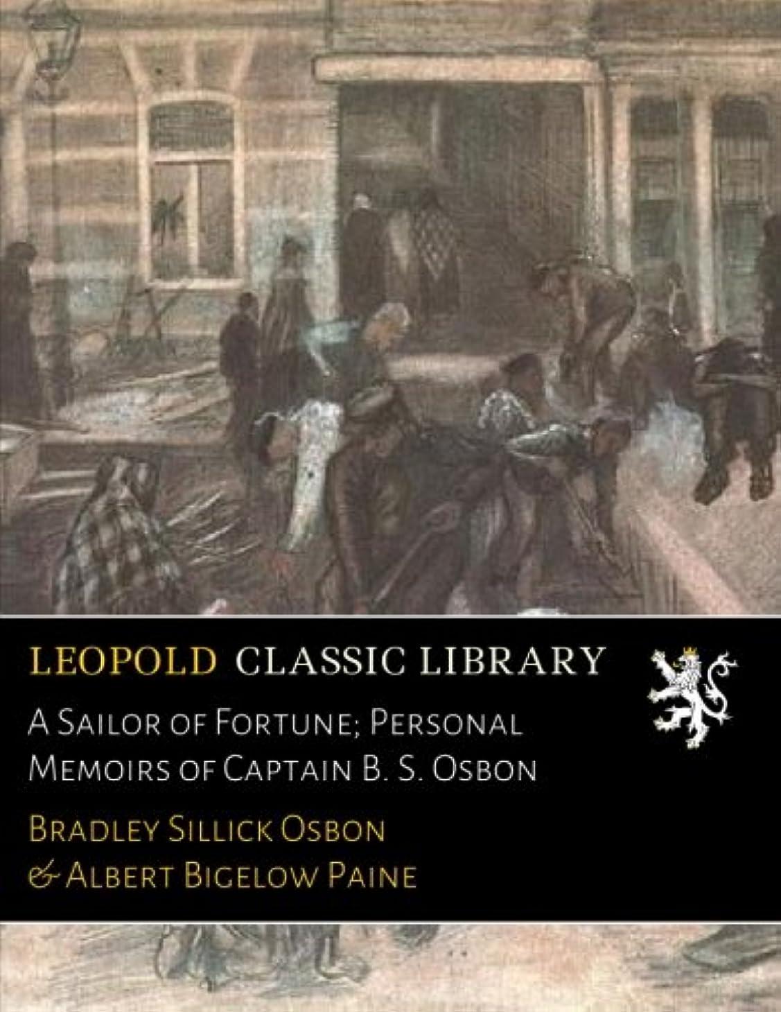 できる失効スラム街A Sailor of Fortune; Personal Memoirs of Captain B. S. Osbon