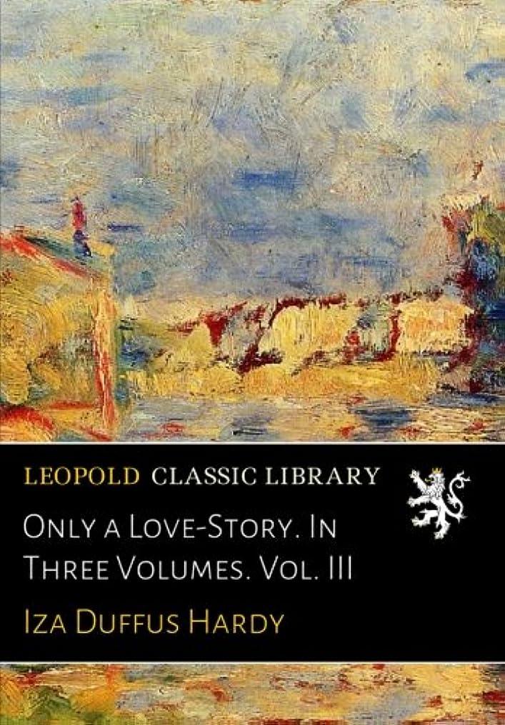 ペリスコープ割り当てる結婚したOnly a Love-Story. In Three Volumes. Vol. III