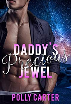 Daddy's Precious Jewel (Claimed By Daddy Book 1) by [Polly Carter]