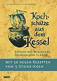 Kochschätze aus dem Kessel: Speisen mit Wikingern, Franken und Slawen. Mit 56 neuen Rezepten vom 5-Steine-Koch