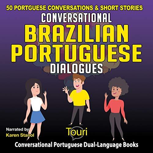 Conversational Brazilian Portuguese Dialogues: 50 Portuguese Conversations and Short Stories cover art