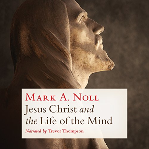 Jesus Christ and the Life of the Mind cover art