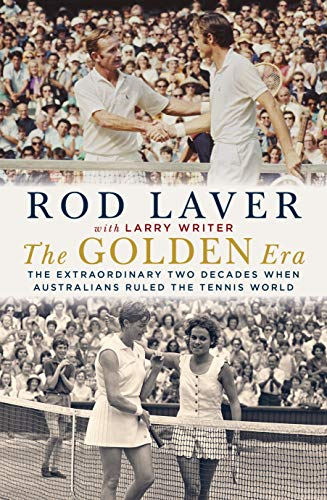 The Golden Era: The Extraordinary Two Decades When Australians Ruled the Tennis World