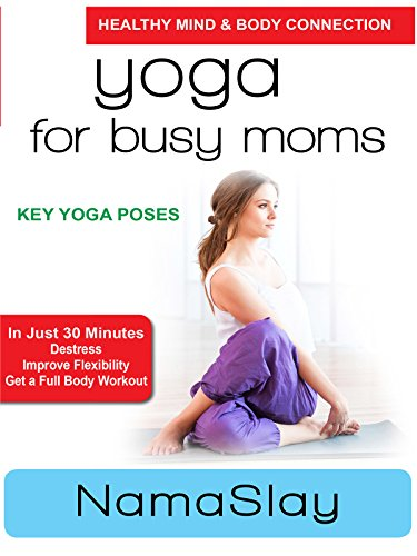 Yoga for Busy Moms - NamaSlay - Key Yoga Poses [OV]