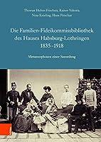Die Familien-Fideikommissbibliothek Des Hauses Habsburg-Lothringen 1835-1918: Metamorphosen Einer Sammlung (Veroffentlichungen Der Kommission Fur Neuere Geschichte Oste)
