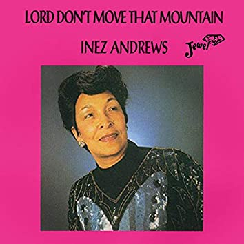 Lord Don't Move That Mountain