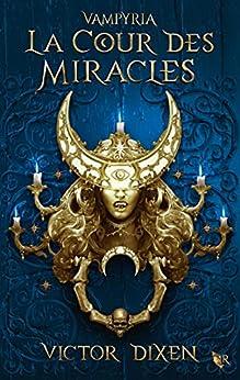 Vampyria, livre 2 : La Cour des Miracles par [Victor DIXEN]
