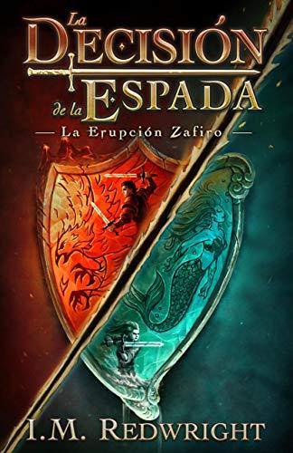 La Erupción Zafiro: una aventura épica (La Decisión de la Espada nº 1)