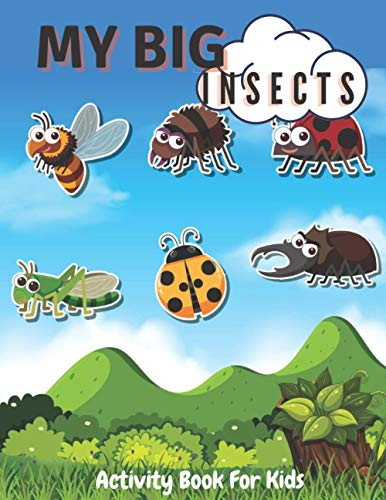 My Bigs Insects Activity Book For Kids: A Fun Activity Book for Kids and Bug Lovers Scissors Skills Colouring Pages