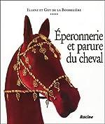 Eperonnerie et parure du cheval - De l'Antiquité à nos jours d'Eliane de la Boisseliere