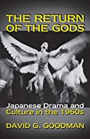 The Return of the Gods: Japanese Drama and Culture in the 1960s (Return of the Gods, No 116)