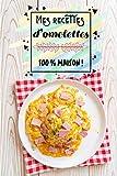 Mes recettes d'omelettes 100 % Maison !: Carnet de cuisine à remplir (15,24 cms X 22,86 cms, 100 pages) / 98 préparations à noter ou créer !