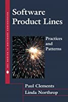 Software Product Lines: Practices and Patterns (SEI Series in Software Engineering)
