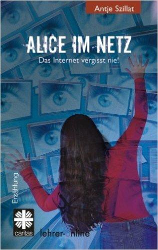 Alice im Netz: Das Internet vergisst nie ( Mai 2010 )