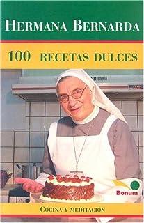 Hermana Bernarda 100 Recetas Dulces: Cocina Y Meditacion (Spanish Edition)
