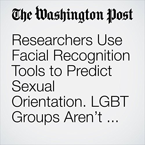 Researchers Use Facial Recognition Tools to Predict Sexual Orientation. LGBT Groups Aren't Happy. audiobook cover art
