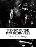 Kendo Guide for Beginners:  A Kendo Instruction Book Written By A Japanese For Non-Japanese Speakers Who Are Enthusiastic to Learn Kendo (English Edition)