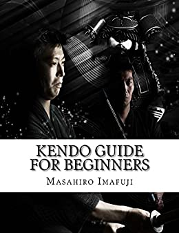 Kendo Guide for Beginners: A Kendo Instruction Book Written By A Japanese For Non-Japanese Speakers Who Are Enthusiastic to Learn Kendo (English Edition) por [Masahiro Imafuji]