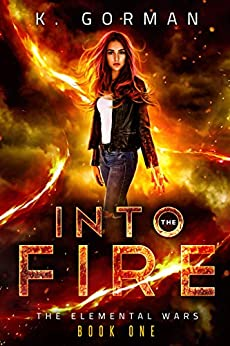 Into the Fire (The Elemental Wars Book 1) by [K. Gorman]