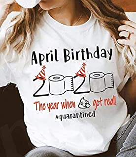 April birthday 2020 quarantine Toilet paper the year shit got real april girl 2020 Shirt A Unisex Short Long Sleeve Ladies V-Neck Tank Men Women Tee Gifts