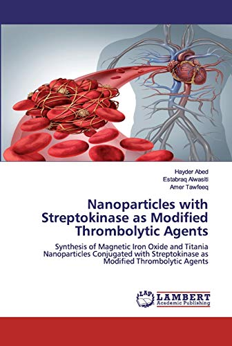 Nanoparticles with Streptokinase as Modified Thrombolytic Agents: Synthesis of Magnetic Iron Oxide and TitaniaNanoparticles Conjugated with Streptokinase asModified Thrombolytic Agents