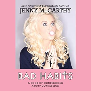 Bad Habits     A Book of Confessions about Confession              By:                                                                                                                                 Jenny McCarthy                               Narrated by:                                                                                                                                 Tavia Gilbert                      Length: 5 hrs and 23 mins     25 ratings     Overall 3.8