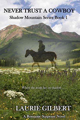 Never Trust A Cowboy: A Romantic Suspense Novel (Shadow Mountain Book 1)
