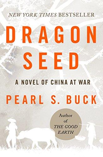 Dragon Seed: A Novel of China at War (Oriental Novels of Pearl S. Buck) (English Edition)
