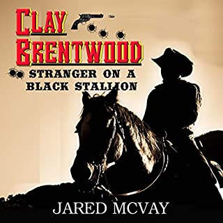 Clay Brentwood     Stranger on a Black Stallion              By:                                                                                                                                 Jared McVay                               Narrated by:                                                                                                                                 Jared McVay                      Length: 5 hrs and 34 mins     Not rated yet     Overall 0.0