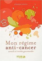 Mon régime anti-cancer - Conseils et recettes gourmandes de Véronique Liégeois