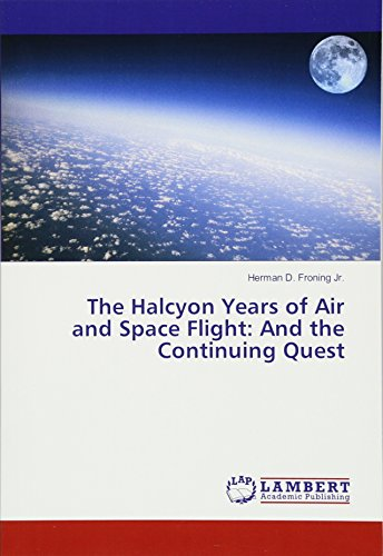 Compare Textbook Prices for The Halcyon Years of Air and Space Flight: And the Continuing Quest  ISBN 9783659863202 by Froning Jr., Herman D.