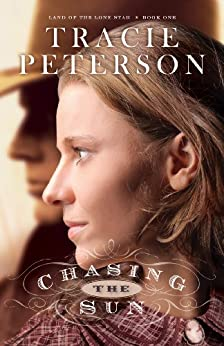 Chasing the Sun (Land of the Lone Star Book #1) by [Tracie Peterson]
