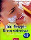 1001 Rezepte für eine schöne Haut. Naturkosmetik selbst gemacht!