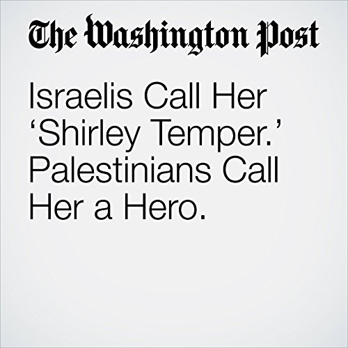 Israelis Call Her 'Shirley Temper.' Palestinians Call Her a Hero. copertina