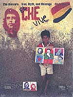 Che Guevara: Icon, Myth, and Message