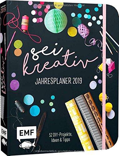 Sei kreativ! Jahresplaner 2019 – 52 DIY-Projekte, Ideen und Tipps
