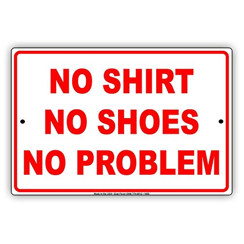 Odeletqweenry Metal Sign No Shirt No Shoes No Probleem Party Gag Jokes Funny Meme Notce Aluminum Note Metal Sign Plate (8