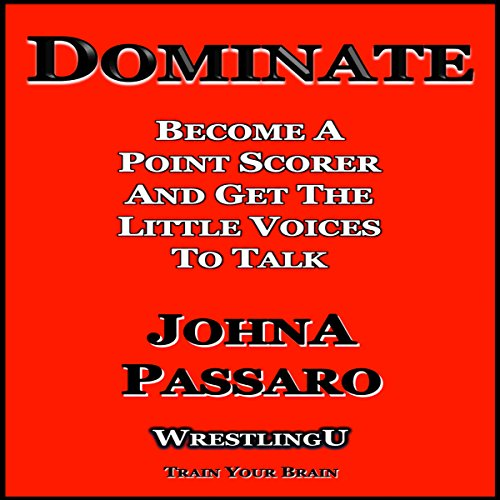 Dominate: Become a Point Scorer and Get the Little Voices to Talk     Wrestling U - Train Your Brain              By:                                                                                                                                 JohnA Passaro                               Narrated by:                                                                                                                                 Nicholas Wyatt                      Length: 27 mins     6 ratings     Overall 5.0