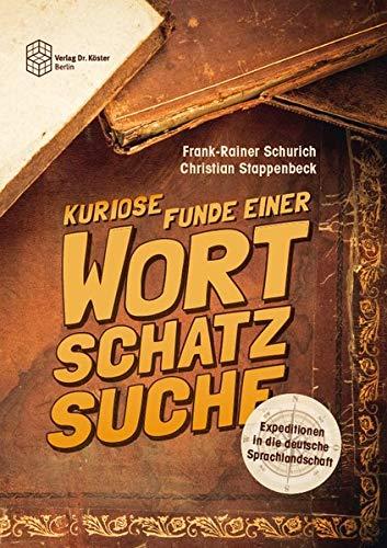 Expeditionen in die deutsche Sprachlandschaft: Kuriose Funde einer Wortschatzsuche