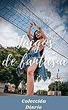 Juegos de fantasía (volumen 11): Colección diario, amor , romance , sexualidad, sexo , momento erótico , relaćion amorosa erótica
