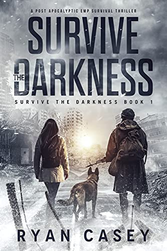 Survive the Darkness: A Post Apocalyptic EMP Survival Thriller by [Ryan Casey]