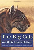Anton, M: Big Cats and Their Fossil Relatives: An Illustrated Guide to Their Evolution and Natural History - Alan Turner
