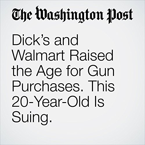 Dick's and Walmart Raised the Age for Gun Purchases. This 20-Year-Old Is Suing. copertina