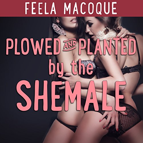 Plowed and Planted by the Shemale                   By:                                                                                                                                 Feela Macoque                               Narrated by:                                                                                                                                 Bella Zemira                      Length: 25 mins     1 rating     Overall 5.0