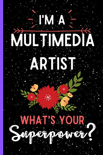 I'm A Multimedia Artist What's Your Superpower?: Blank Multimedia Artist Lined Notebook Journal For Appreciation Gifts, Funny Multimedia Artist ... Women, Extraordinary Gift Notebook For Women