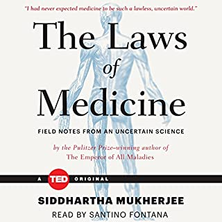 The Laws of Medicine                   By:                                                                                                                                 Siddhartha Mukherjee                               Narrated by:                                                                                                                                 Santino Fontana                      Length: 1 hr and 44 mins     321 ratings     Overall 4.5