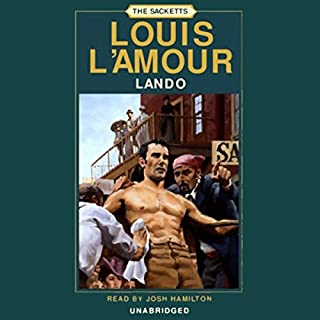 Lando     The Sacketts, Book 7              Written by:                                                                                                                                 Louis L'Amour                               Narrated by:                                                                                                                                 Josh Hamilton                      Length: 4 hrs and 39 mins     3 ratings     Overall 5.0