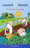 Tre pecore e un'idea. Ediz. illustrata