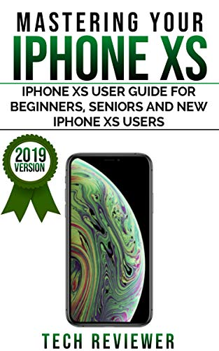 MASTERING YOUR IPHONE XS: IPHONE XS USER GUIDE FOR BEGINNERS, SENIORS AND NEW IPHONE XS USERS (English Edition)